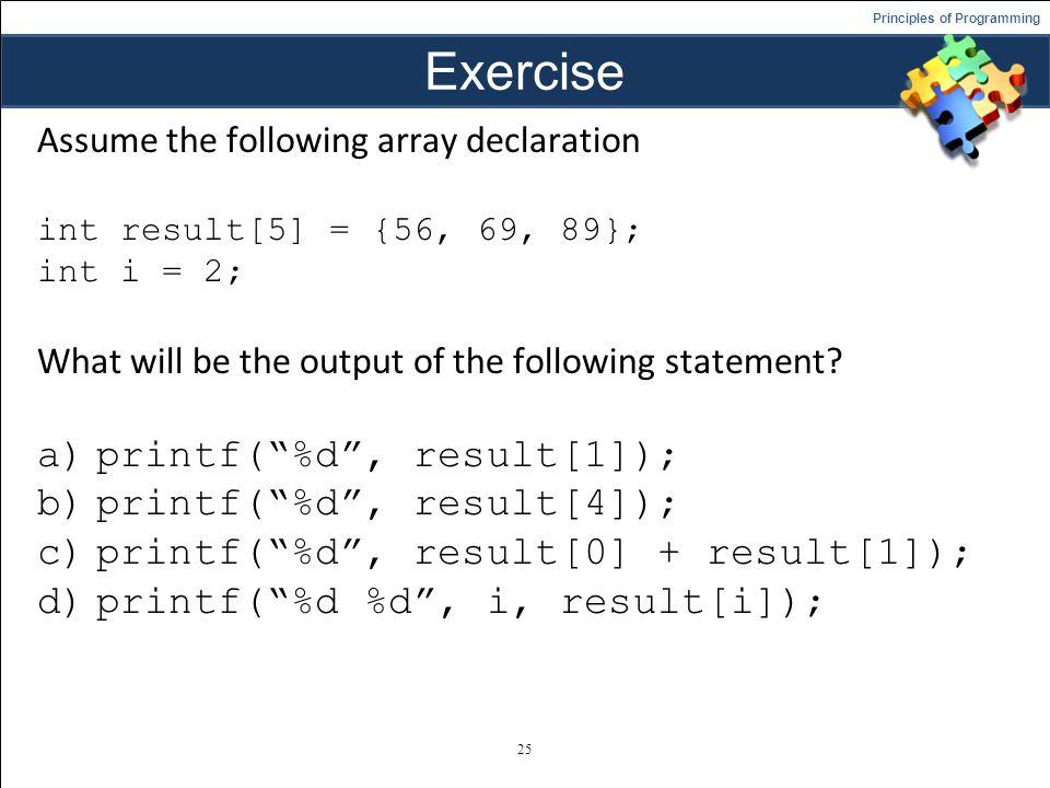 Exercise printf( %d , result[1]); printf( %d , result[4]);